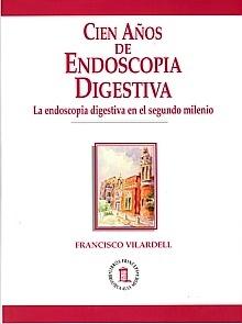 """Cien Años de Endoscopia Digestiva """"La Endoscopia Digestiva en el Segundo Milenio"""""""