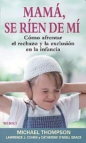 """Mama, Se Rien de Mi """"Como Afrontar el Rechazo y la Exclusion en la Infancia"""""""