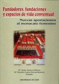 Fundadores, Fundaciones y espacios de vida conventual: