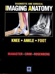 """Knee, Ankle, Foot """"Diagnostic and Surgical Imaging Anatomy Series"""""""
