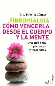 Fibromialgia Cómo Vencerla Desde  el Cuerpo y la Mente