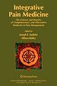 """Integrative Pain Medicine """"The Science and Practice of Complementary and Alternative Medici"""""""
