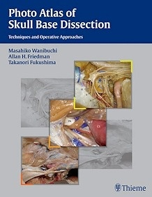 "Photo Atlas Of Skull Base Dissection ""Techniques And Operative Approaches"""
