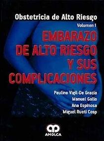 """Embarazo de Alto Riesgo y sus Complicaciones """"Obstetricia de Alto Riesgo, Vol. 1"""""""