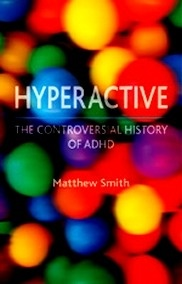 Hyperactive. The Controversial History of ADHD
