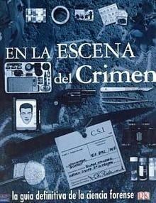 """En la Escena del Crimen """"La Guia definitiva de la Ciencia Forense"""""""