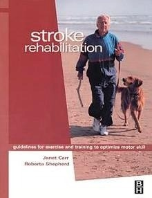 Stroke Rehabilitation: Guidelines For Exercise And Training To Optimization