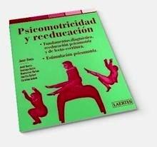 """Psicomotricidad y Reeducación """"Fundamentos, Diagnóstico, Reeducación Psicomotriz y de Lecto-Escritura"""""""