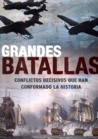 Grandes Batallas. Conflictos Decisivos que Han Conformado la Historia