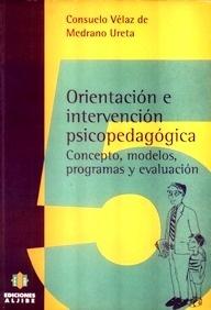 Orientación e Intervención Psicopedagógica : Concepto, Modelos, Programas y Evolución