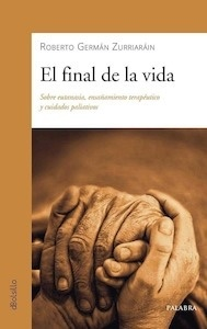 """El Final de la Vida """"Sobre Eutanasia, Ensañamiento Terapéutico y Cuidados Paliativos"""""""