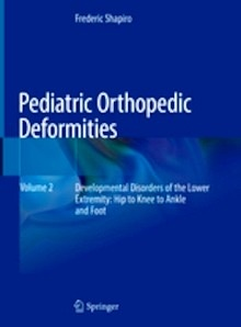 """Pediatric Orthopedic Deformities Vol.2 """"Developmental Disorders of the Lower Extremity: Hip to Knee to Ankle and Foot"""""""
