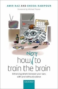 """How (Not) to Train the Brain """"Enhancing What's between Your Ears with (and Without) Science"""""""