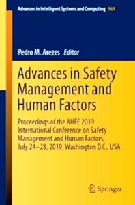 """Advances in Safety Management and Human Factors """"Proceedings of the AHFE 2019 International Conference on Safety Management and Human Factors, July 24-28, 2019, Washington D.C., USA"""""""