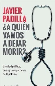 """¿A Quién Vamos a Dejar Morir? """"Sanidad Pública, Crisis y la Importancia de lo Político"""""""
