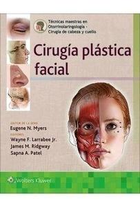 """Técnicas Maestras en Otorrinolaringología Cirugía de Cabeza y Cuello """"Cirugía Plástica Facial"""""""