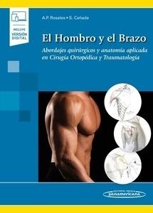 """El Hombro y el Brazo """"Abordajes Quirúrgicos y Anatomía Aplicada en Cirugía Ortopédica y Traumatología"""""""
