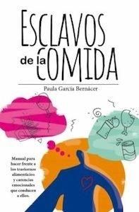 """Esclavos de la Comida """"Manual para Hacer Frente a los Trastornos Alimenticios y Carencia Emocional que Conduce a ellos"""""""