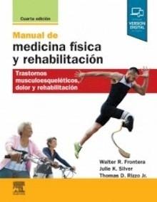 """Manual de medicina física y rehabilitación """"Trastornos musculoesqueléticos, dolor y rehabilitación"""""""