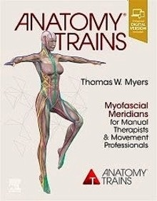 Anatomy Trains. Myofascial Meridians for Manual Therapists and Movement Professionals