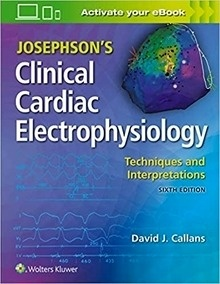 "Josephson's Clinical Cardiac Electrophysiology ""Techniques and Interpretations"""