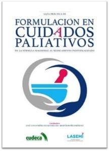 Guía Práctica de Formulación en Cuidados Paliativos. De la Fórmula Magistral al Medicamento Individualizado