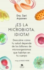 """Es La Microbiota, Idiota """"Descubre cómo tu SAlud Depende de Billones de Microorganismos Que Habitan en tu Cuerpo"""""""