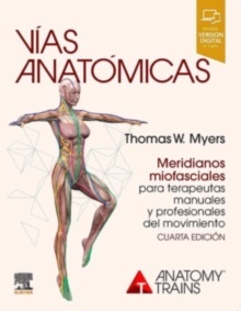 """Vías Anatómicas """"Meridianos Miofasciales para Terapeutas Manuales y del Movimiento"""""""