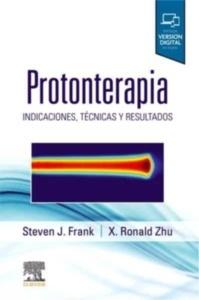 """Protonterapia """"Indicaciones, Técnicas y Resultados"""""""