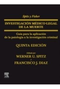 """SPITZ Y FISHER INVESTIGACIÓN MÉDICO-LEGAL DE LA MUERTE """"Guía para la aplicación de la patología"""""""